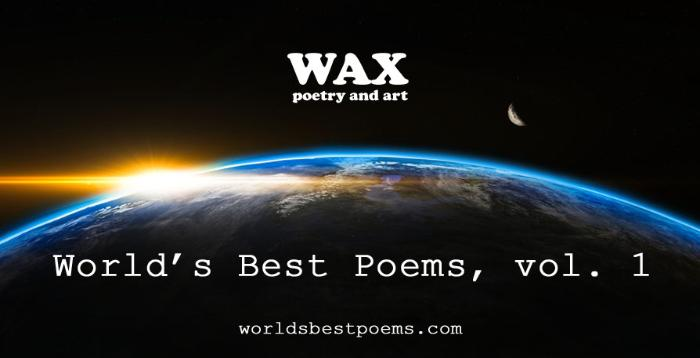 World's Best Poems, vol. 1 - Presented  by Wax Poetry and Art.